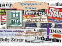 Newspapers in Britain Printing press was invented in the15th century in Germa...