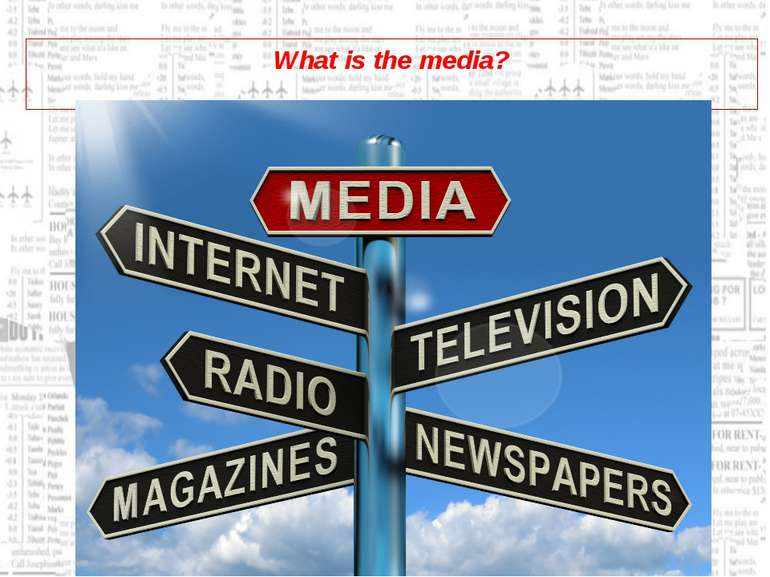 What is the media?