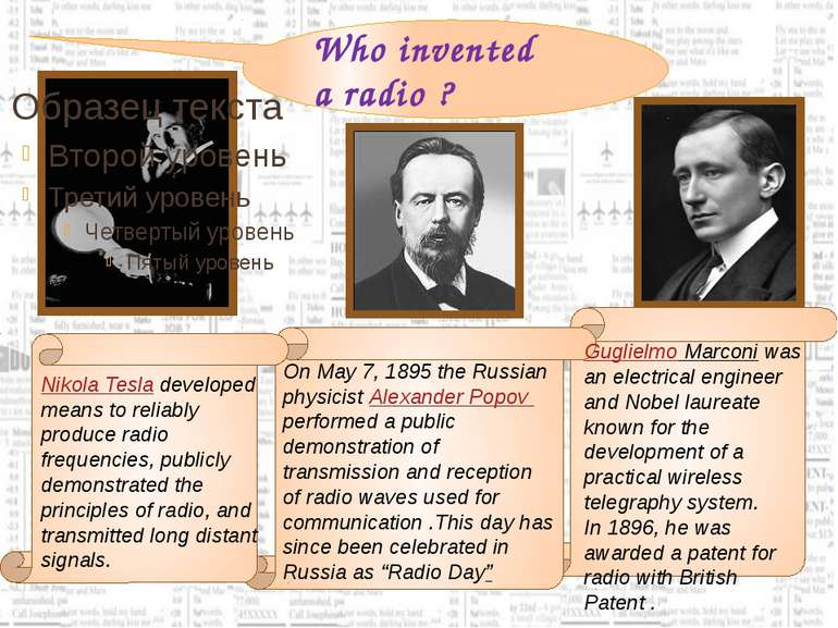 Who invented a radio ? Nikola Tesla developed means to reliably produce radio...