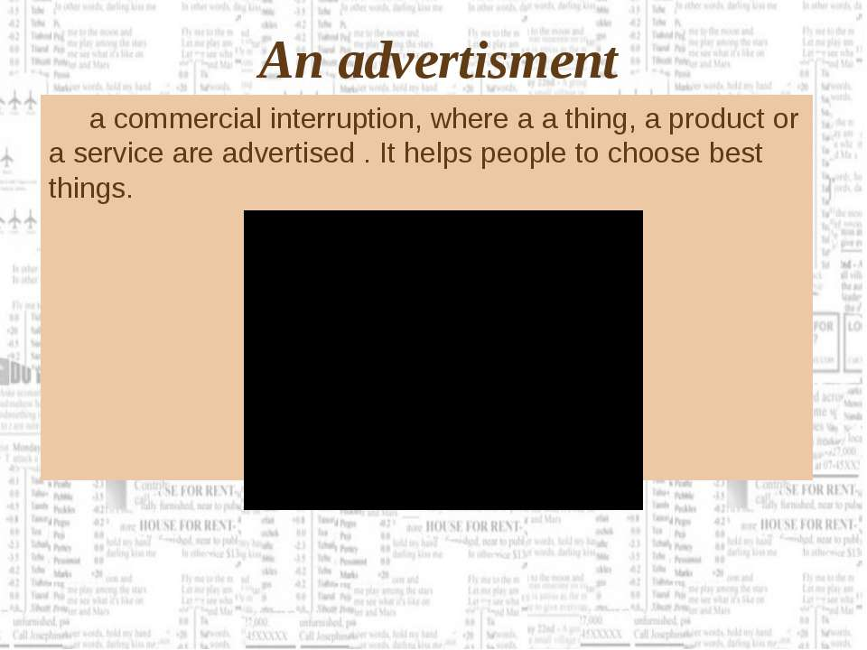 An advertisment a commercial interruption, where a a thing, a product or a se...