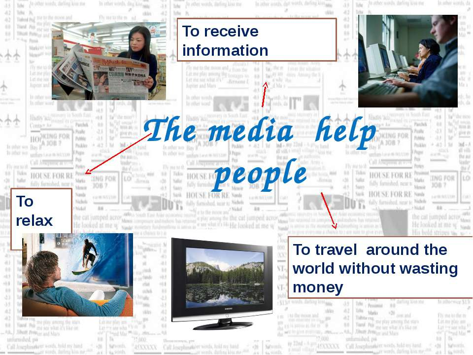 The media help people To relax To receive information To travel around the wo...