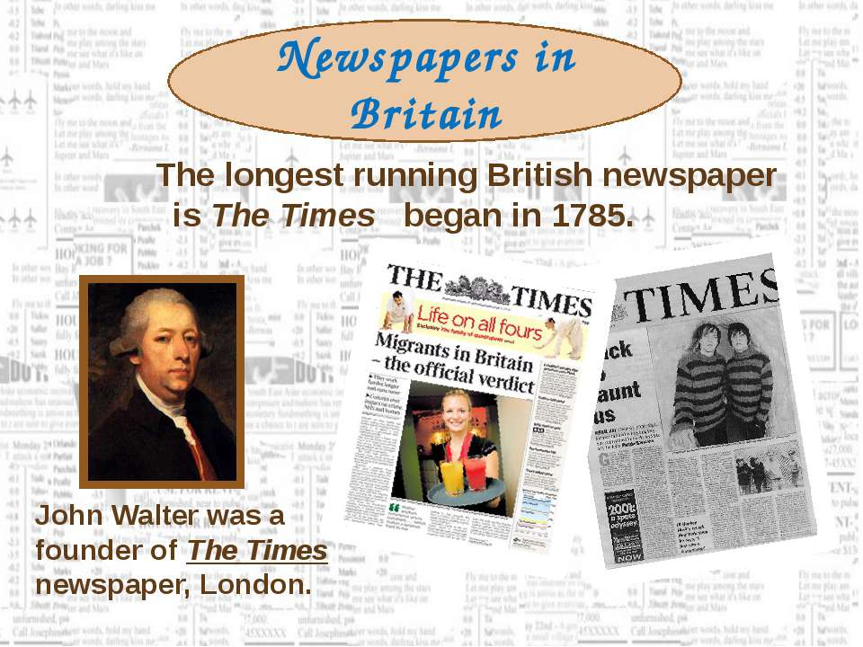 The longest running British newspaper is The Times began in 1785. John Walter...