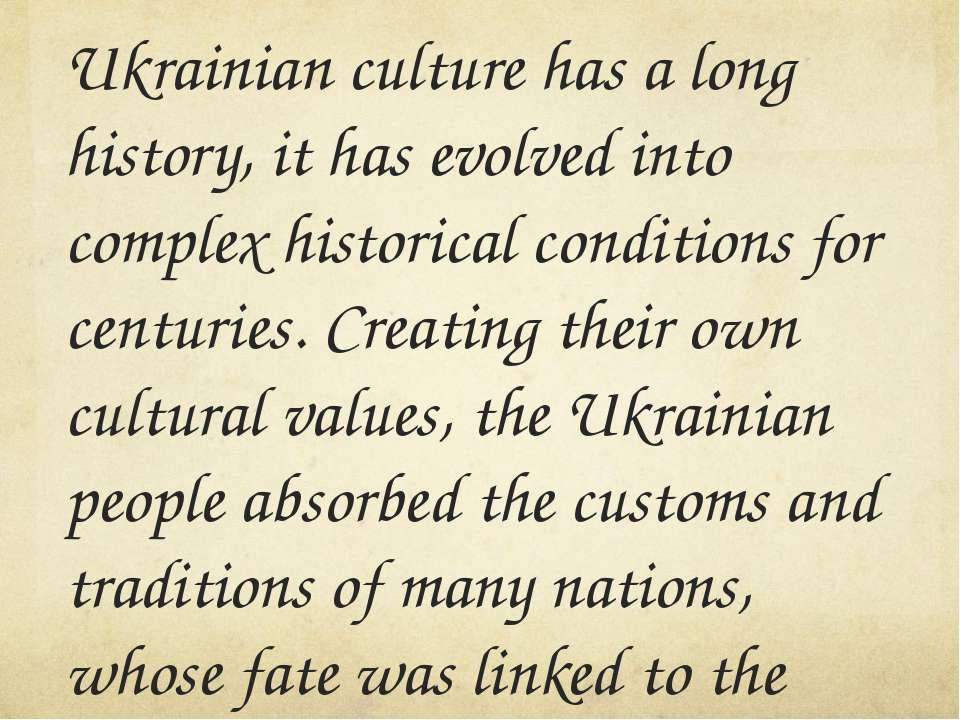 Ukrainian culture has a long history, it has evolved into complex historical ...