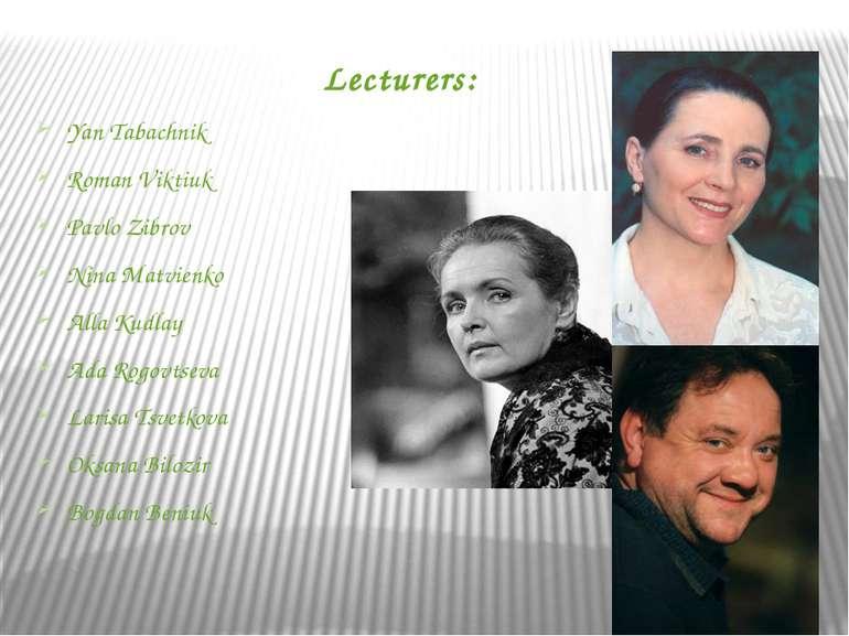 Lecturers: Yan Tabachnik Roman Viktiuk Pavlo Zibrov Nina Matvienko Alla Kudla...
