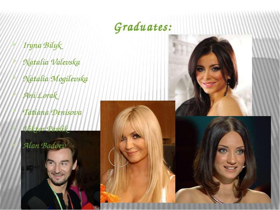 Graduates: Iryna Bilyk Natalia Valevska Natalia Mogilevska Ani Lorak Tatiana ...