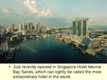 Just recently opened in Singapore Hotel Marina Bay Sands, which can rightly b...
