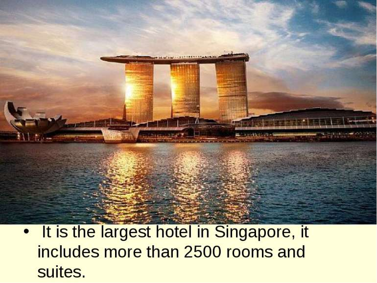 It is the largest hotel in Singapore, it includes more than 2500 rooms and su...