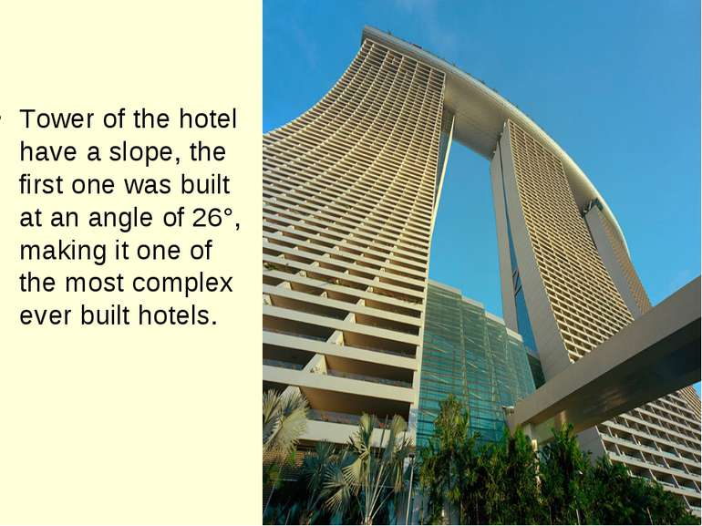 Tower of the hotel have a slope, the first one was built at an angle of 26°, ...