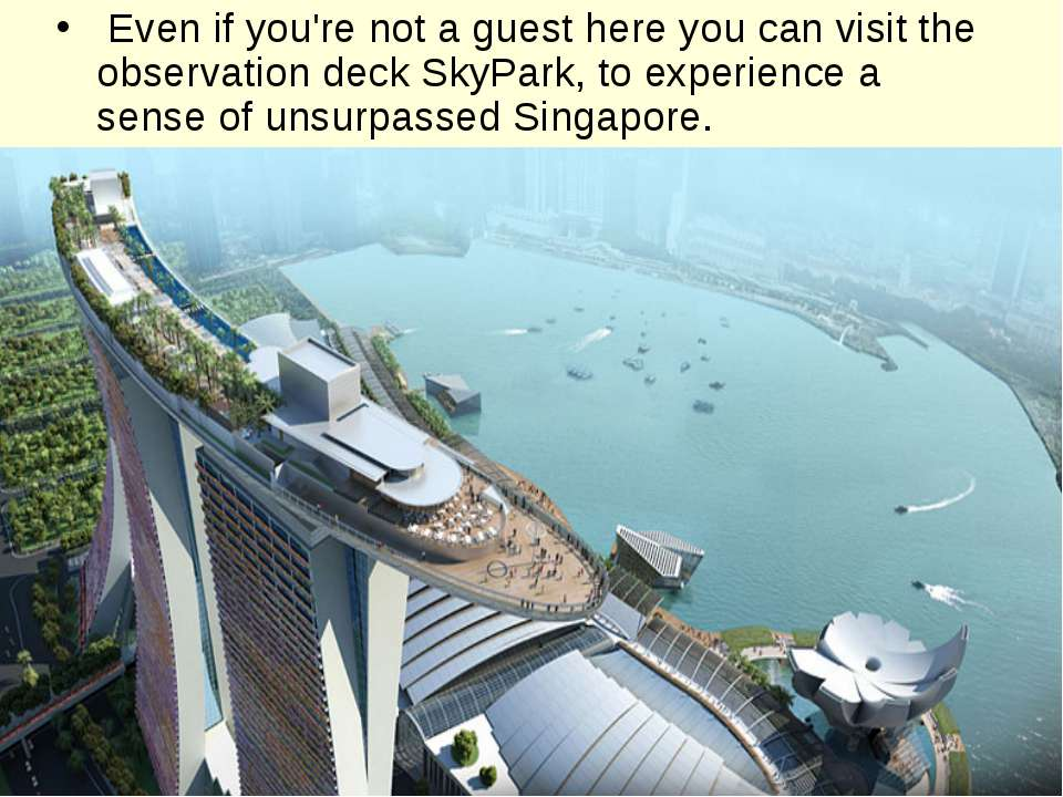 Even if you're not a guest here you can visit the observation deck SkyPark, t...