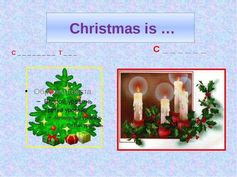 Christmas is … C _ _ _ _ _ _ _ _ T _ _ _ C _ _ _ _ _ _