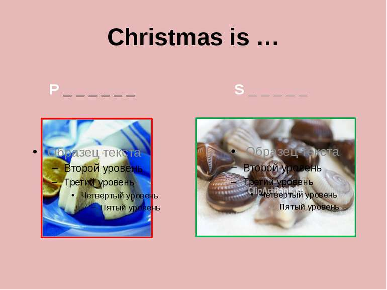 Christmas is … P _ _ _ _ _ _ S _ _ _ _ _