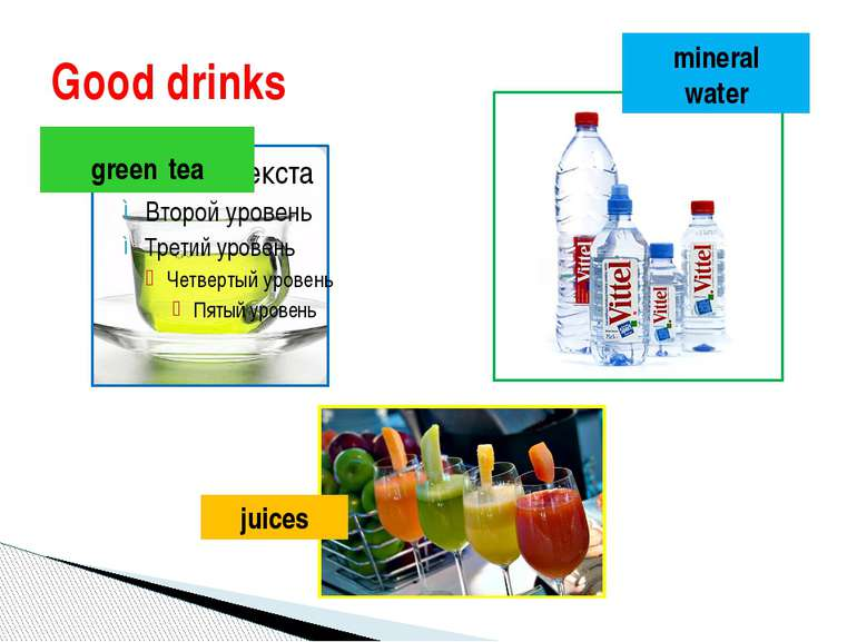 Good drinks green tea mineral water juices