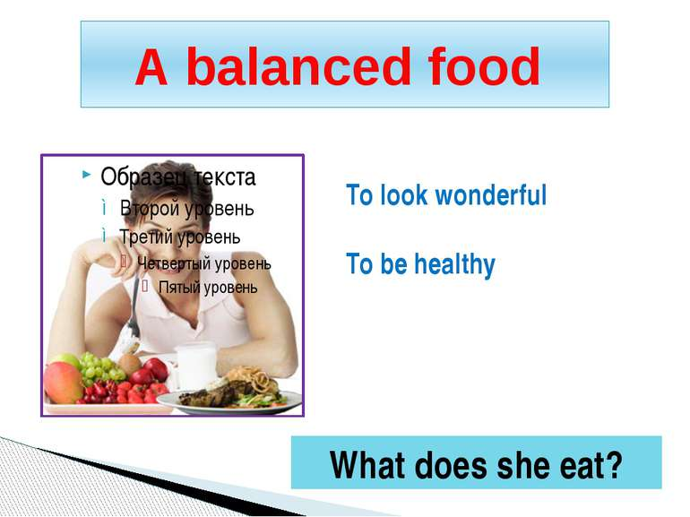 A balanced food To look wonderful To be healthy What does she eat?