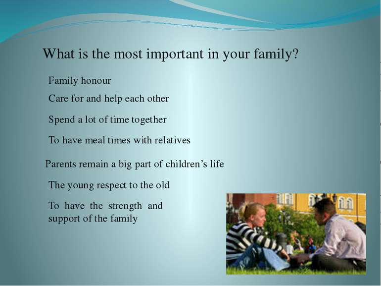 Family honour Care for and help each other Spend a lot of time together To ha...