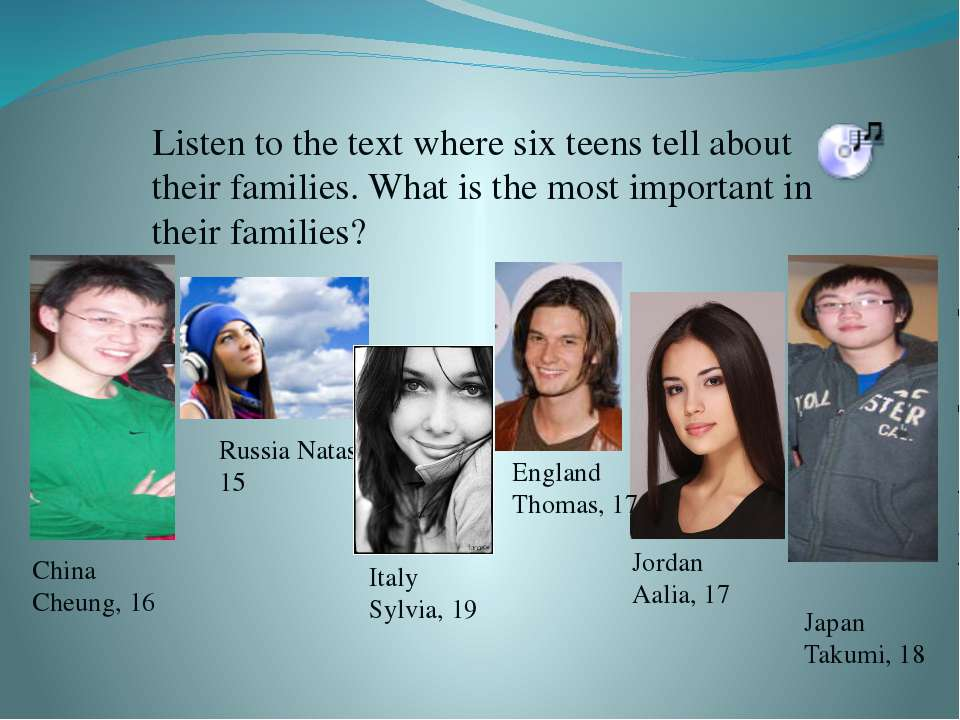 Listen to the text where six teens tell about their families. What is the mos...