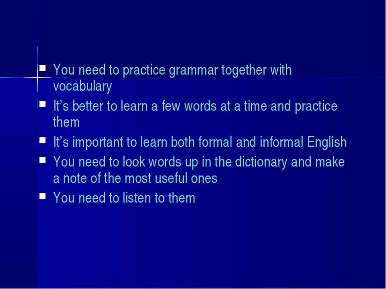 You need to practice grammar together with vocabulary It's better to learn a ...