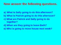 Now answer the following questions. What is Sally going to do this afternoon?...