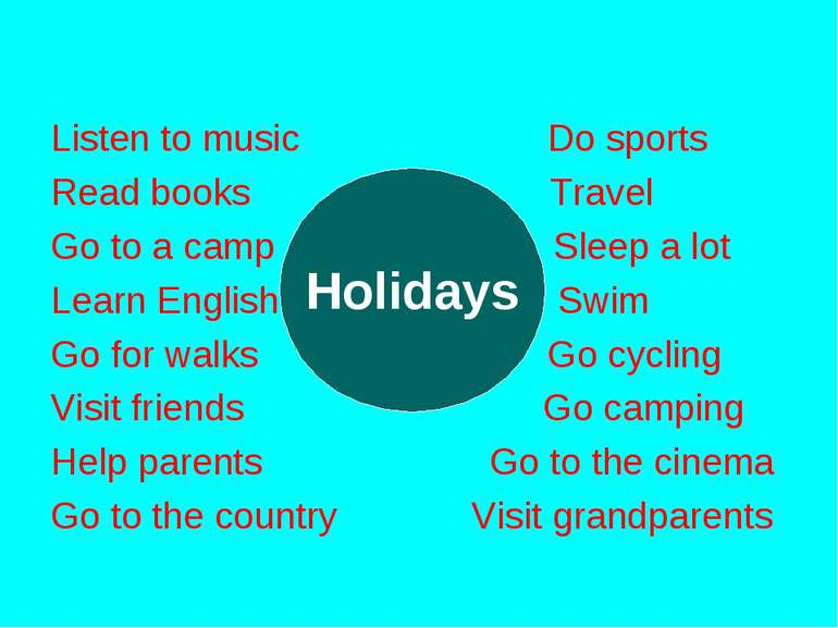 Listen to music Do sports Read books Travel Go to a camp Sleep a lot Learn En...