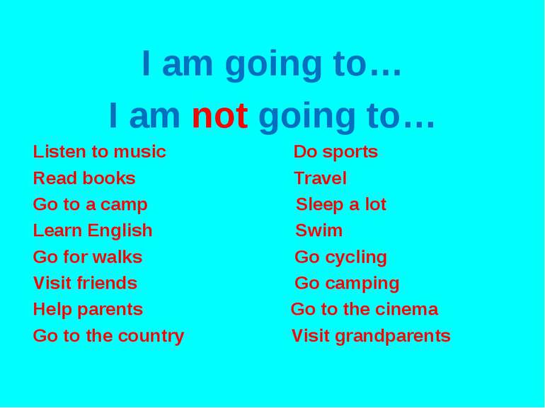 I am going to… I am not going to… Listen to music Do sports Read books Travel...
