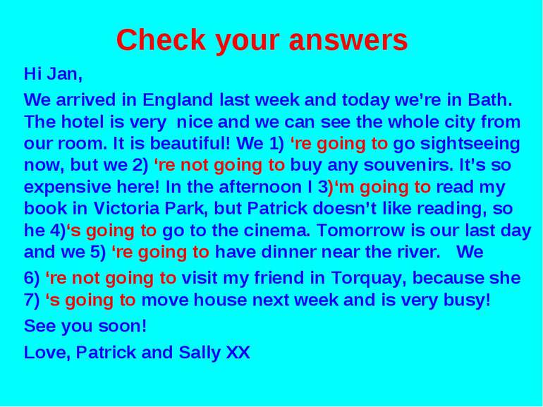 Check your answers Hi Jan, We arrived in England last week and today we're in...