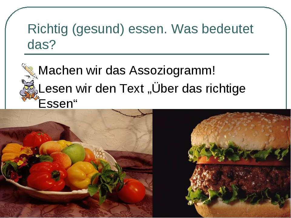 Richtig (gesund) essen. Was bedeutet das? Machen wir das Assoziogramm! Lesen ...