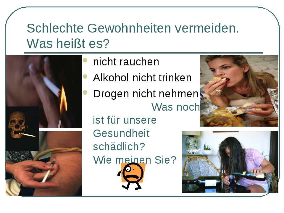 Schlechte Gewohnheiten vermeiden. Was heißt es? nicht rauchen Alkohol nicht t...