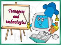 Teenagers and technologies