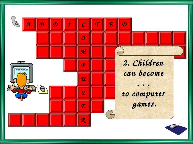 2. Children can become . . . to computer games.