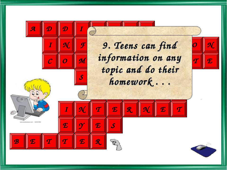 9. Teens can find information on any topic and do their homework . . .
