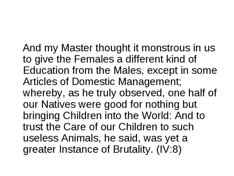 And my Master thought it monstrous in us to give the Females a different kind...