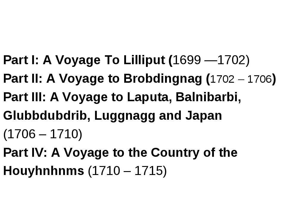 Part I: A Voyage To Lilliput (1699 —1702) Part II: A Voyage to Brobdingnag (1...