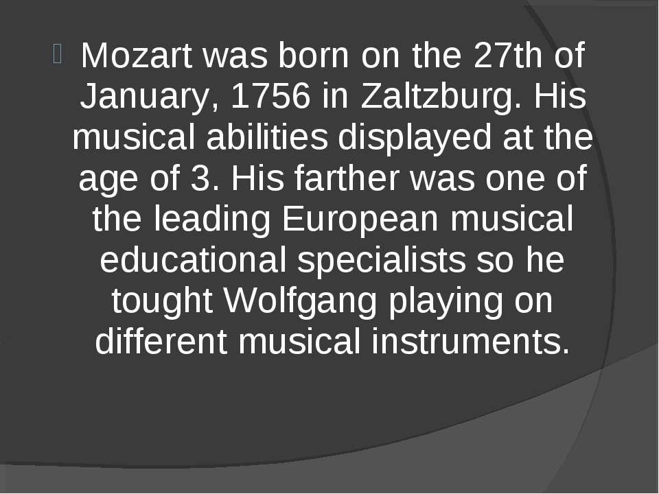Mozart was born on the 27th of January, 1756 in Zaltzburg. His musical abilit...