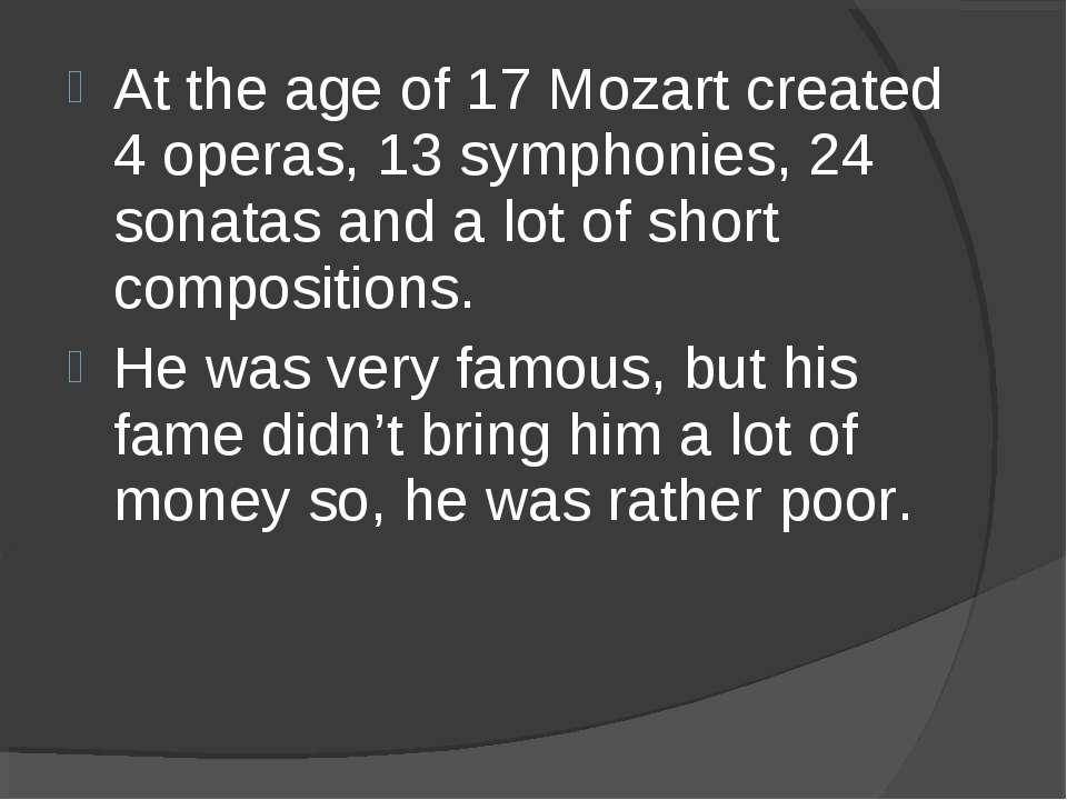 At the age of 17 Mozart created 4 operas, 13 symphonies, 24 sonatas and a lot...