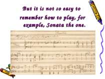 But it is not so easy to remember how to play, for example, Sonata the one.