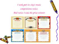 I took part in city's music competitions twice. And twice I was the prize win...