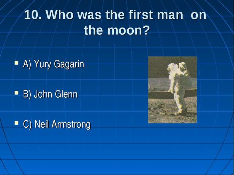 10. Who was the first man on the moon? A) Yury Gagarin B) John Glenn C) Neil ...