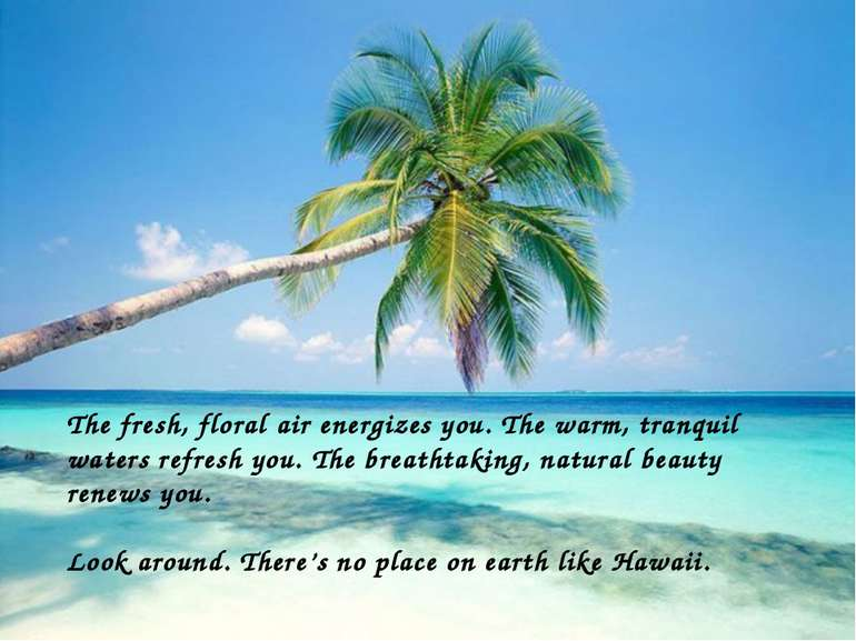 The fresh, floral air energizes you. The warm, tranquil waters refresh you. T...