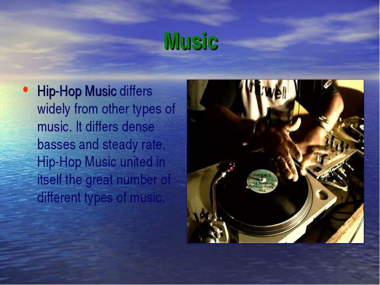 Music Hip-Hop Music differs widely from other types of music. It differs dens...