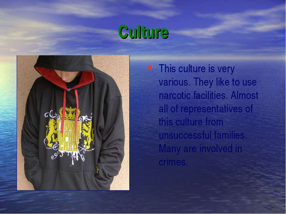 Culture This culture is very various. They like to use narcotic facilities. A...