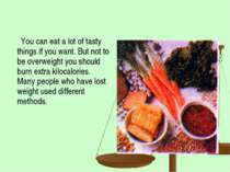 You can eat a lot of tasty things if you want. But not to be overweight you s...