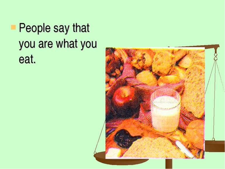 People say that you are what you eat.