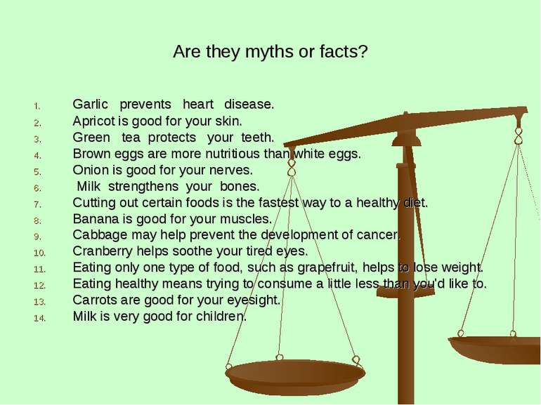 Are they myths or facts? Garlic prevents heart disease. Apricot is good for y...