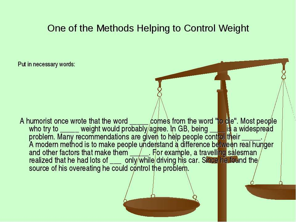 One of the Methods Helping to Control Weight Put in necessary words: A humori...