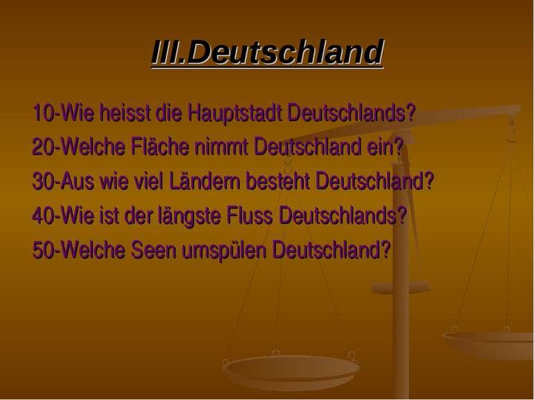 III.Deutschland 10-Wie heisst die Hauptstadt Deutschlands? 20-Welche Fläche n...