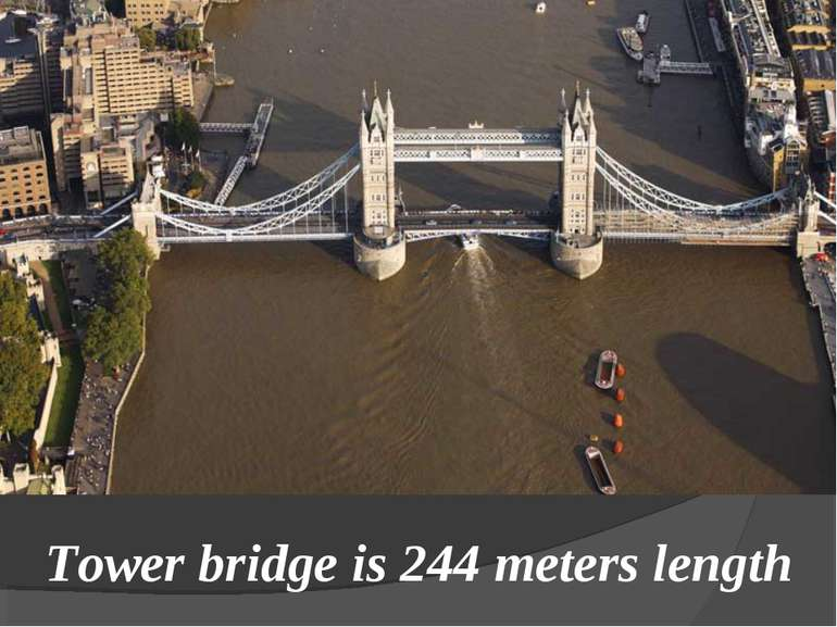 Tower bridge is 244 meters length