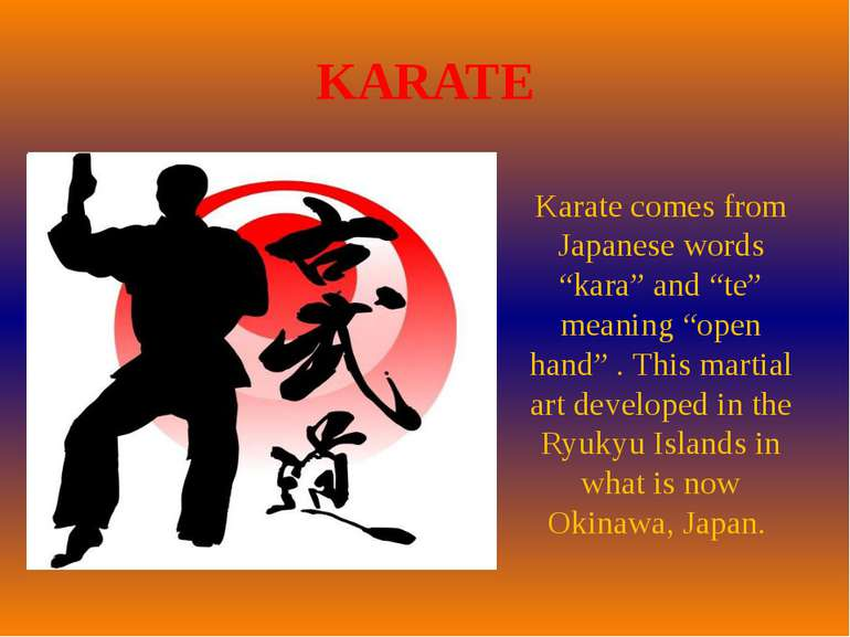 "KARATE Karate comes from Japanese words ""kara"" and ""te"" meaning ""open hand"" ...."