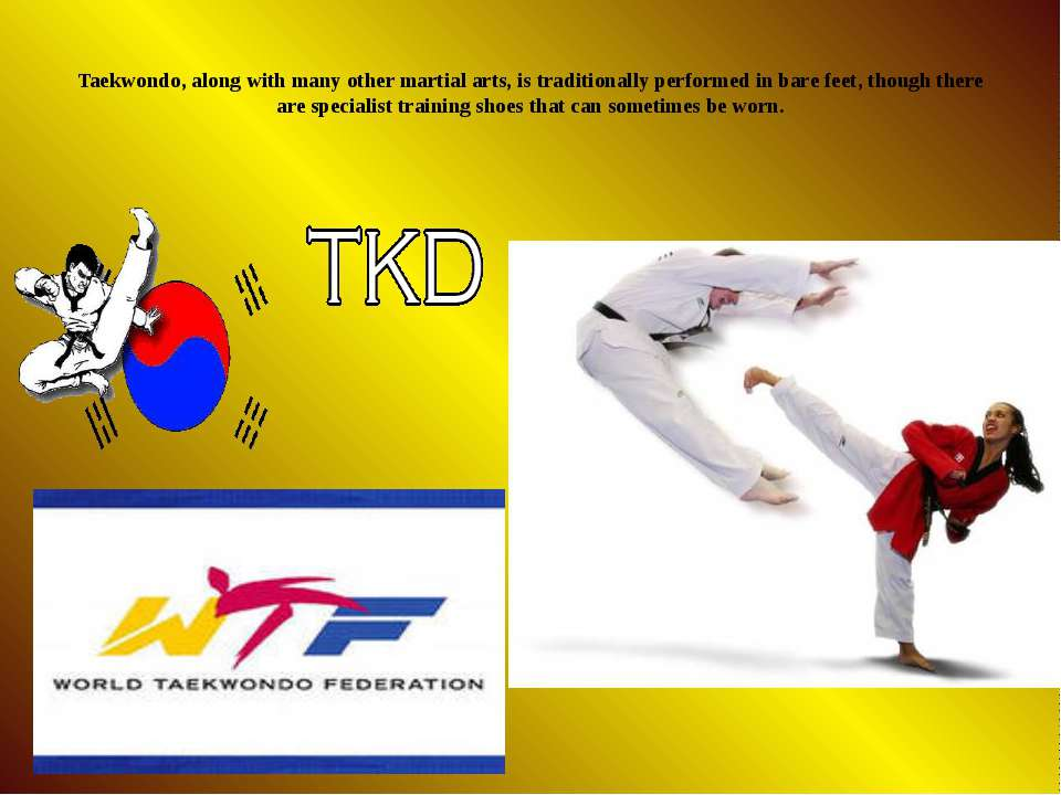 Taekwondo, along with many other martial arts, is traditionally performed in ...