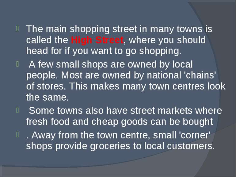 The main shopping street in many towns is called the High Street, where you s...