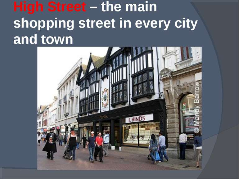 High Street – the main shopping street in every city and town