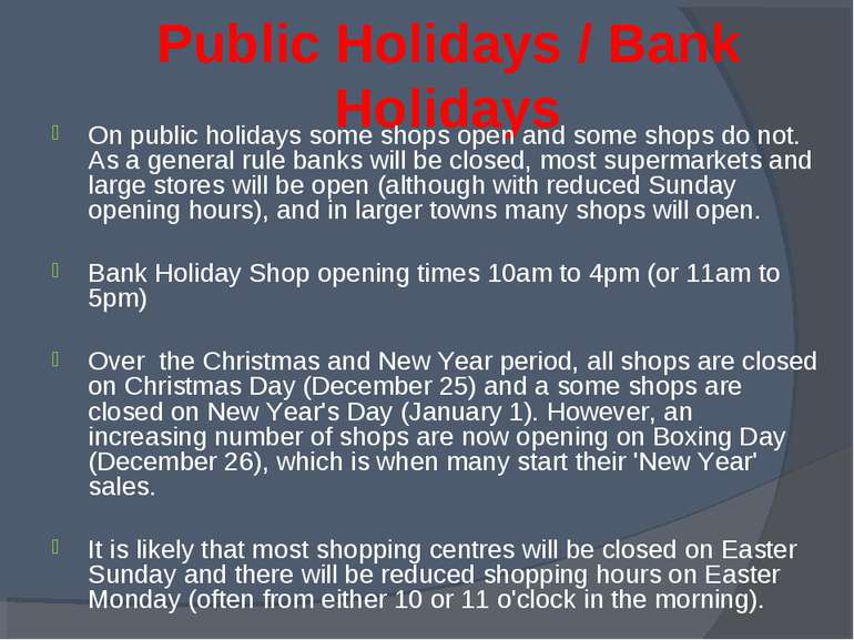 Public Holidays / Bank Holidays On public holidays some shops open and some s...